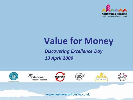 Www.northwardshousing.co.uk Value for Money Discovering Excellence Day 13 April 2009.