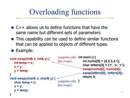 1 Overloading functions C++ allows us to define functions that have the same name but different sets of parameters This capability can be used to define.