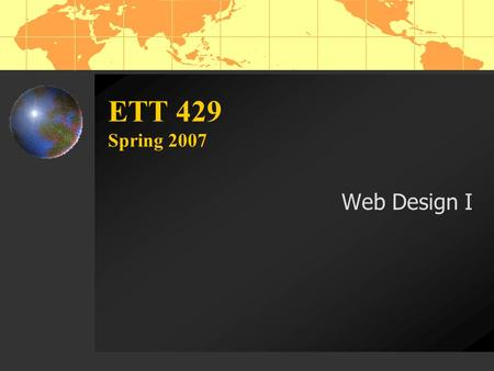 ETT 429 Spring 2007 Web Design I. Tools for Web Design Microsoft Word Microsoft Publisher Microsoft Frontpage Netscape Composer Macromedia Dreamweaver.