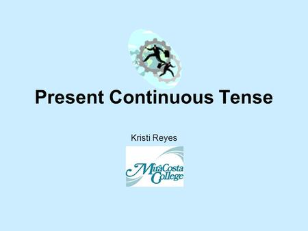 Present Continuous Tense Kristi Reyes Present Continuous Verb Tense Use to talk about actions that are happening right now I am working. He is carrying.