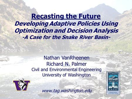 Nathan VanRheenen Richard N. Palmer Civil and Environmental Engineering University of Washington www.tag.washington.edu Recasting the Future Developing.