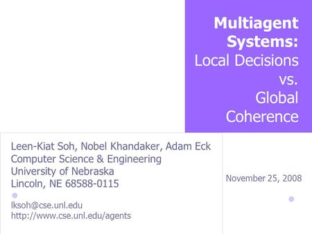 Multiagent Systems: Local Decisions vs. Global Coherence Leen-Kiat Soh, Nobel Khandaker, Adam Eck Computer Science & Engineering University of Nebraska.