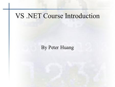 VS.NET Course Introduction By Peter Huang. About Me Peter Huang –Microsoft Certified Solution Developer (MCSD) –Sun Certified Java 2 Programmer (SCJP)
