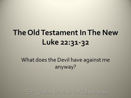 The Old Testament In The New Luke 22:31-32 What does the Devil have against me anyway?