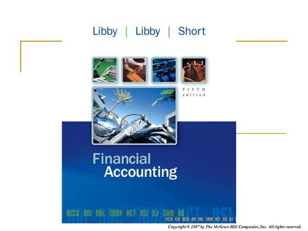 We will provide you with narrative to enhance the PowerPoint presentation for each chapter of Financial Accounting by Libby, Libby, and Short.