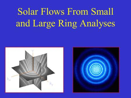 Solar Flows From Small and Large Ring Analyses kyky kxkx.