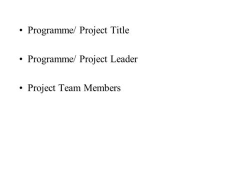 Programme/ Project Title Programme/ Project Leader Project Team Members.