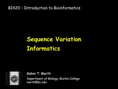 Sequence Variation Informatics Gabor T. Marth Department of Biology, Boston College BI420 – Introduction to Bioinformatics.