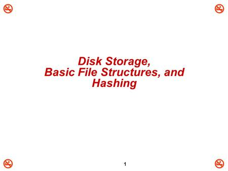 1 Disk Storage, Basic File Structures, and Hashing.