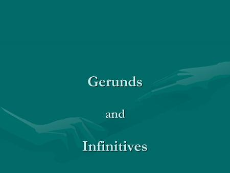 Gerunds and Infinitives. Gerunds and infinitives can function as: NOUNS (subjects, objects, subject complements) As subjects, they take a singular verb.
