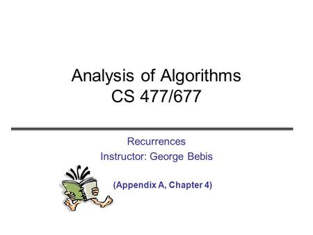 Analysis of Algorithms CS 477/677 Recurrences Instructor: George Bebis (Appendix A, Chapter 4)