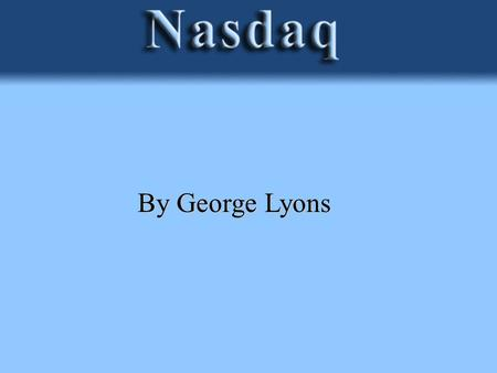 By George Lyons. NASDAQ is an abbreviation for the National Association of Securities Dealers Automated Quotation system. The world's first electronic.