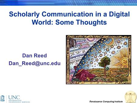 Renaissance Computing Institute Scholarly Communication in a Digital World: Some Thoughts Dan Reed