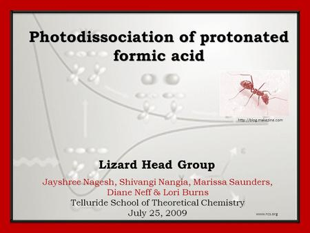 Photodissociation of protonated formic acid Jayshree Nagesh, Shivangi Nangia, Marissa Saunders, Diane Neff & Lori Burns Telluride School of Theoretical.