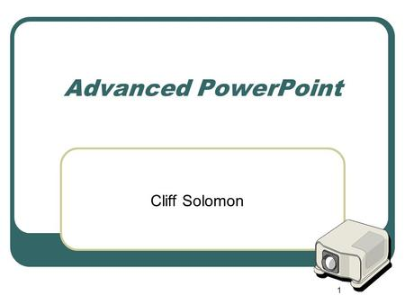 1 Advanced PowerPoint Cliff Solomon. 2 Presentation Outline Inserting Movies and Animations Into Your Presentations Using Progressive Disclosures and.