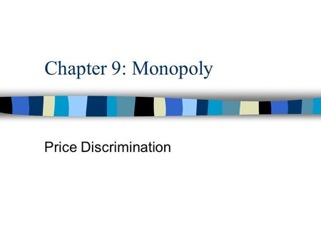 Chapter 9: Monopoly Price Discrimination. n Price discrimination refers to any complicated price strategy that tries to extract consumer surplus and deadweight.