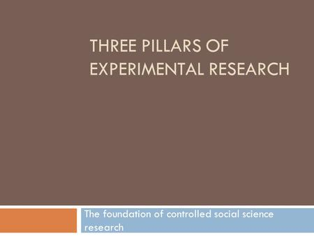THREE PILLARS OF EXPERIMENTAL RESEARCH