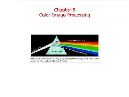 Chapter 6 Color Image Processing Chapter 6 Color Image Processing.