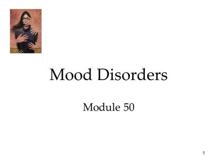 1 Mood Disorders Module 50. 2 Psychological Disorders Mood Disorders  Major Depressive Disorders  Bipolar Disorder  Explaining Mood Disorders.
