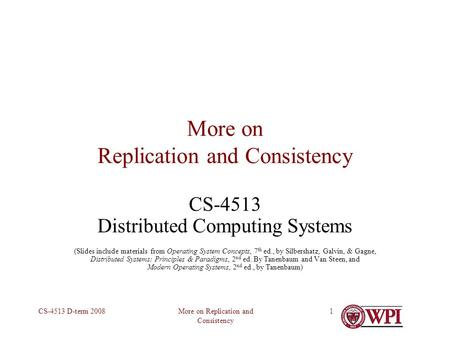 More on Replication and Consistency CS-4513 D-term 20081 More on Replication and Consistency CS-4513 Distributed Computing Systems (Slides include materials.