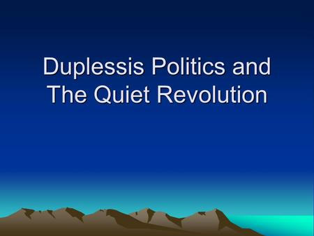 "Duplessis Politics and The Quiet Revolution. Le Chef Maurice ""le chef"" Duplessis –Leader of Union National –Premier of Quebec from 1933-59 –Died of."