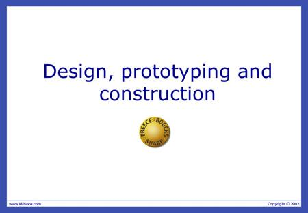 Design, prototyping and construction. Overview Prototyping and construction Conceptual design Physical design Tool support.