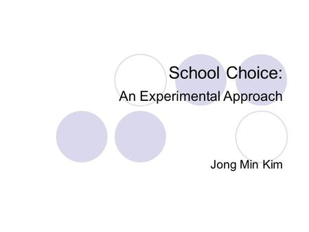 School Choice: An Experimental Approach Jong Min Kim.