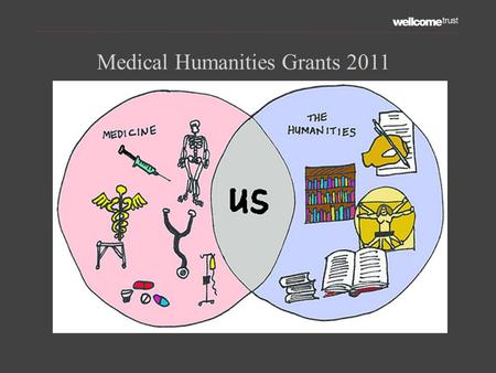 "Medical Humanities Grants 2011. ""Our mission is to support the brightest minds in biomedical research and the medical humanities."""