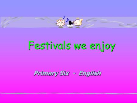 Festivals we enjoy Festivals we enjoy Primary Six - English.