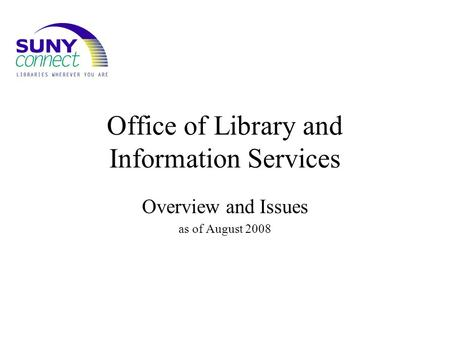 Office of Library and Information Services Overview and Issues as of August 2008.