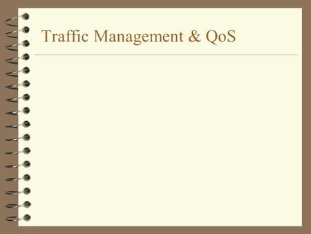 Traffic Management & QoS. Quality of Service (QoS) J The collective effect of service performances which determine the degree of satisfaction of a user.