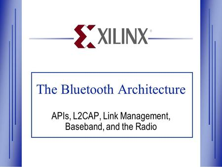 ® The Bluetooth Architecture APIs, L2CAP, Link Management, Baseband, and the Radio.