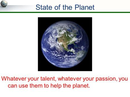 Whatever your talent, whatever your passion, you can use them to help the planet. State of the Planet.