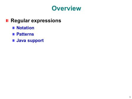 1 Overview Regular expressions Notation Patterns Java support.
