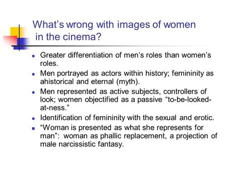 What's wrong with images of women in the cinema? l Greater differentiation of men's roles than women's roles. l Men portrayed as actors within history;