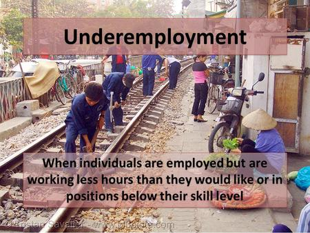 Underemployment When individuals are employed but are working less hours than they would like or in positions below their skill level.