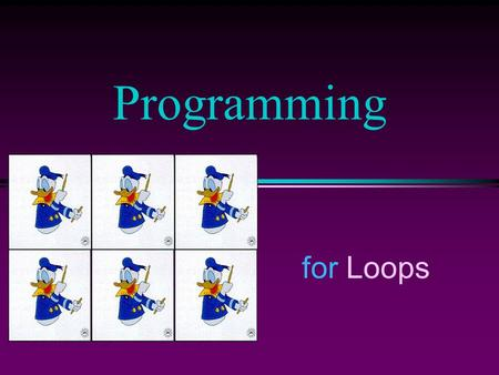 For Loops Programming. COMP102 Prog Fundamentals I: for Loops/Slide 2 The for Statement condition action true false initialization update.