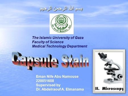 بسم الله الرحمن الرحيم The Islamic University of Gaza Faculty of Science Medical Technology Department Eman Nife Abu Namouse 220051608 Supervised by Dr.