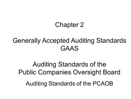 describe the elements of the generally accepted auditing standards gaas Start studying audit chapter 2 learn vocabulary,  generally accepted auditing standards (gaas)  elements of system of quality control 1.
