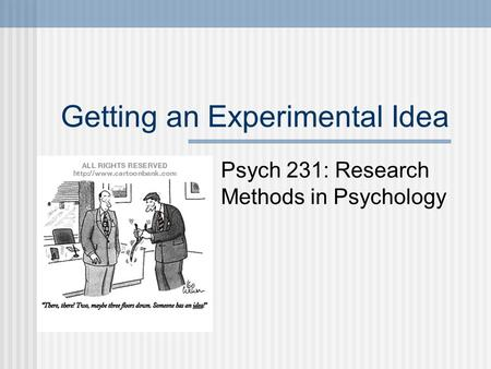 Getting an Experimental Idea Psych 231: Research Methods in Psychology.