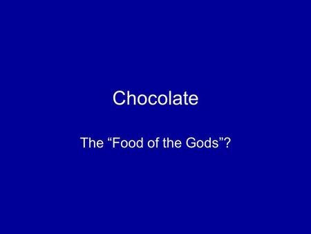 "Chocolate The ""Food of the Gods""?. Cacao Theobroma cacao - chocolate and cacao Origin in eastern Andes, Food of the Gods to Mayans, Mayan drink."