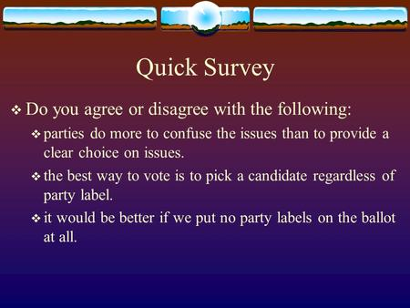 Quick Survey  Do you agree or disagree with the following:  parties do more to confuse the issues than to provide a clear choice on issues.  the best.