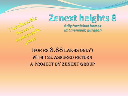 (for rs 8.88 lakhs only) with 12% assured return A project by zenext group.