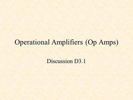 Operational Amplifiers (Op Amps) Discussion D3.1.