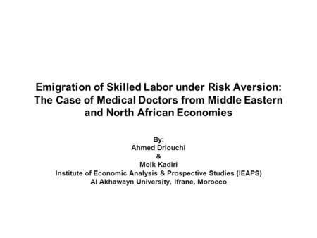Emigration of Skilled Labor under Risk Aversion: The Case of Medical Doctors from Middle Eastern and North African Economies By: Ahmed Driouchi & Molk.