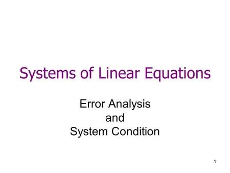 1 Systems of Linear Equations Error Analysis and System Condition.