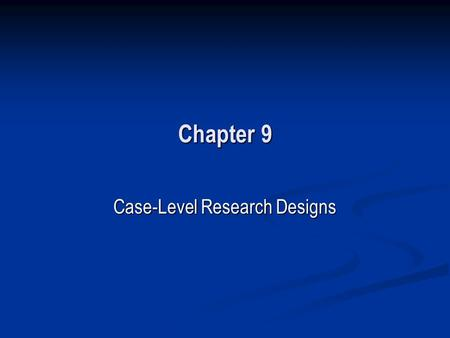 Case-Level Research Designs