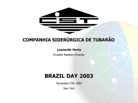 Leonardo Horta Investor Relations Director BRAZIL DAY 2003 November 17th, 2003 New York.