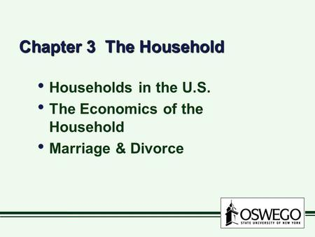 Chapter 3 The Household Households in the U.S. The Economics of the Household Marriage & Divorce Households in the U.S. The Economics of the Household.