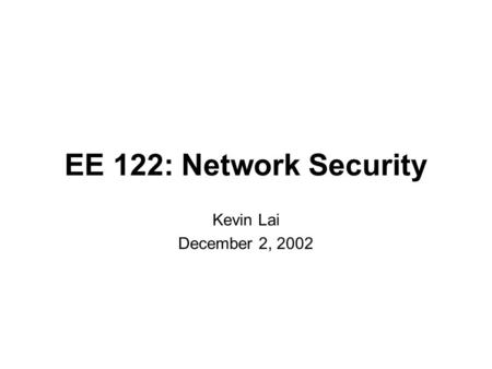 EE 122: Network Security Kevin Lai December 2, 2002.